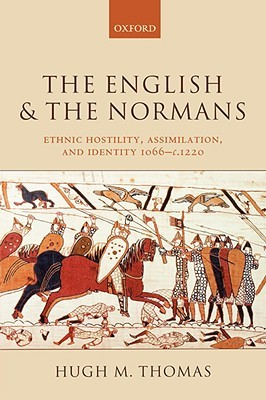 the-english-and-the-normans-ethnic-hostility-assimilation-and-identity-1066-c-1220