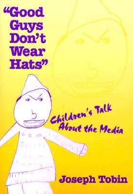 Good Guys Dont Wear Hats: Childrens Talk about the Media