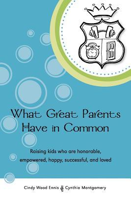 what-great-parents-have-in-common-raising-kids-who-are-honorable-empowered-happy-successful-and-loved