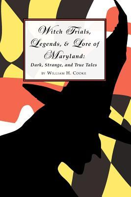 Witch Trials, Legends, and Lore of Maryland: Dark, Strange, and True Tales