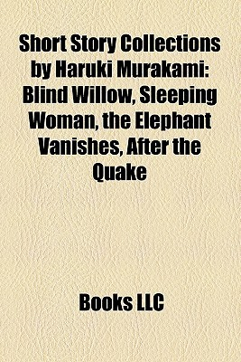 Short Story Collections by Haruki Murakami: Blind Willow, Sleeping Woman, the Elephant Vanishes, After the Quake