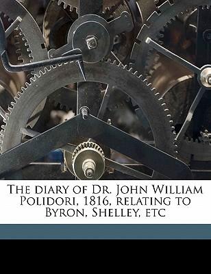 The Diary of Dr. John William Polidori, 1816, Relating to Byr... by John William Polidori