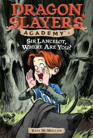 Sir Lancelot, Where Are You? (Dragon Slayers' Academy, #6)