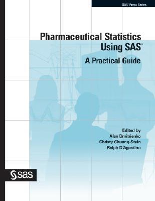 Pharmaceutical Statistics Using Sas: A Practical Guide