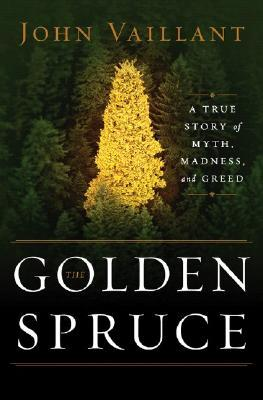 The Golden Spruce: A True Story of Myth, Madness, and Greed