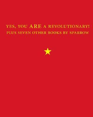 Yes, You Are a Revolutionary!: Plus Seven Other Books by Sparrow