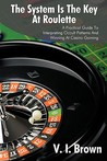 The System Is the Key at Roulette: A Practical Guide to Interpreting Occult Patterns and Winning at Casino Gaming