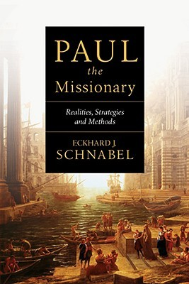 Paul the Missionary by Eckhard J. Schnabel