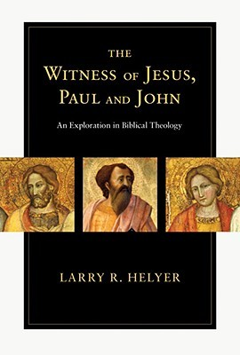 the-witness-of-jesus-paul-and-john-an-exploration-in-biblical-theology