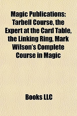 Magic Publications: Tarbell Course, the Expert at the Card Table, the Linking Ring, Mark Wilson's Complete Course in Magic