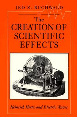 Descarga gratuita de libros electrónicos Portugal The Creation of Scientific Effects: Heinrich Hertz and Electric Waves
