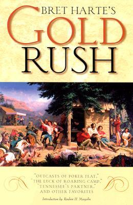 """Bret Harte's Gold Rush: Outcasts of Poker Flat,"""" """"the Luck of Roaring Camp,"""" """"tennessee's Partner,"""" and Other Favorites"""