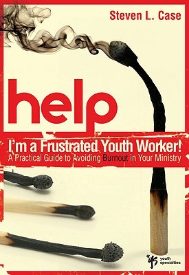 Help! I'm a Frustrated Youth Worker!: A Practical Guide to Avoiding Burnout in Your Ministry