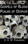 Gospels of Blood, Psalms of Despair