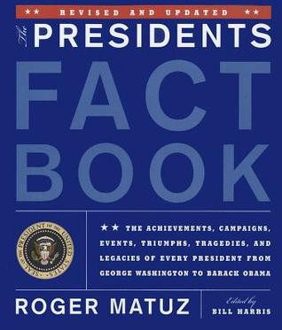 Presidents Fact Book Revised and Updated: The Achievements, Campaigns, Events, Triumphs, Tragedies and Legacies of Every President from George Washington to Barack Obama