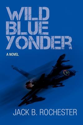 wild blue yonder by jack b rochester