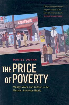The Price of Poverty: Money, Work, and Culture in the Mexican American Barrio