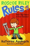 Don't Tap-Dance on Your Teacher (Roscoe Riley Rules, #5)