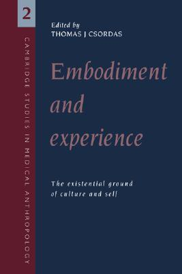 Embodiment and Experience: The Existential Ground of Culture and Self