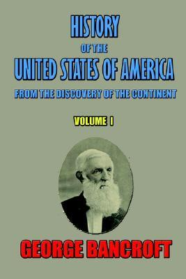 History of the United States of America, from the discovery of the continent, Volume I.