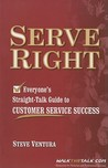 Serve Right. Everyone's Straight Talk Guide To Customer Service Success