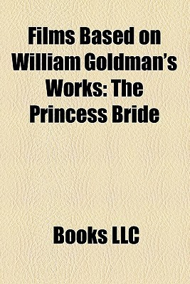 Films Based on William Goldman's Works (Study Guide): The Princess Bride, Marathon Man, Magic, Soldier in the Rain, No Way to Treat a Lady