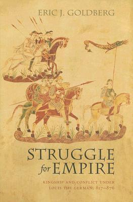 Struggle for Empire: Kingship and Conflict Under Louis the German, 817-876