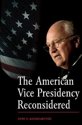 The American Vice Presidency Reconsidered