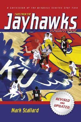 Tales from the Jayhawks Hardwood by Mark Stallard