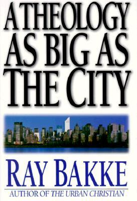 A Theology as Big as the City by Raymond J. Bakke