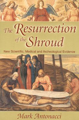 The Resurrection of the Shroud by Mark Antonacci