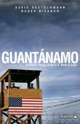 Guantanamo: A Critical History of the U.S. Base in Cuba por David Deutschmann MOBI TORRENT
