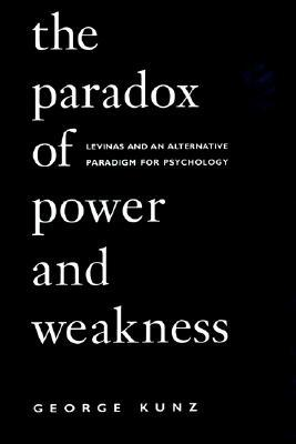 The Paradox Of Power And Weakness: Levinas And An Alternative Paradigm For Psychology
