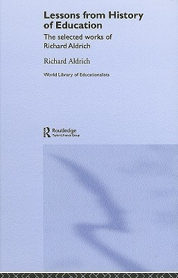 Lessons from History of Education: The Collected Works of Richard Aldrich