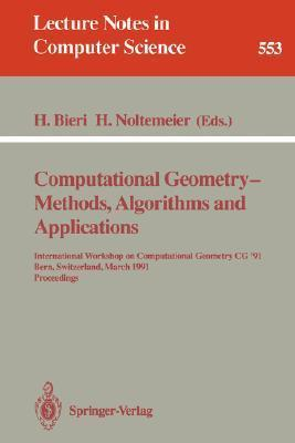 Computational Geometry - Methods, Algorithms and Applications: International Workshop on Computational Geometry CG '91 Bern, Switzerland, March 21-22, 1991. Proceedings