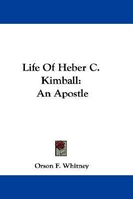 Life of Heber C. Kimball: An Apostle