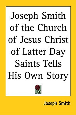 Joseph Smith of the Church of Jesus Christ of Latter Day Saints Tells His Own Story