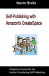 Self-Publishing with Amazon's Createspace: A Resource Guide for the Author Considering Self-Publishing