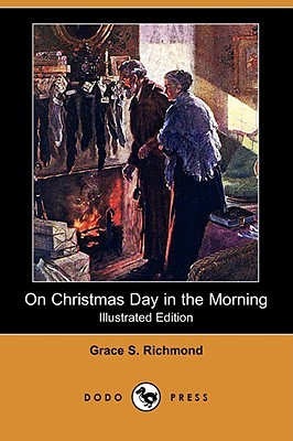 On Christmas Day in the Morning by Grace S. Richmond
