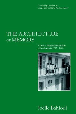 The Architecture of Memory: A Jewish-Muslim Household in Colonial Algeria, 1937 1962