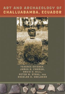 Art and Archaeology of Challuabamba, Ecuador by Terence Grieder