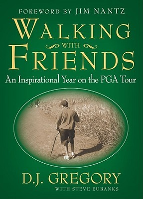 Ebook Walking with Friends: An Inspirational Year on the PGA Tour by D.J. Gregory read!