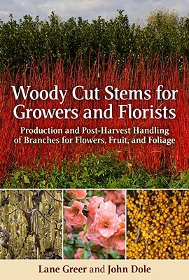 Woody Cut Stems for Growers and Florists by Lane Greer