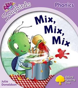 Mix, Mix, Mix (Oxford Reading Tree: Stage 1+: More Songbirds Phonics)