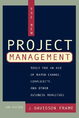 The New Project Management: Tools for an Age of Rapid Change, Complexity, and Other Business Realities