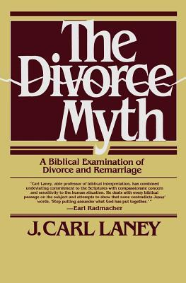 The Divorce Myth: A Biblical Examination of Divorce and Remarriage