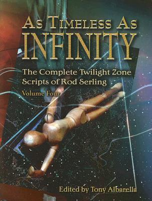 As Timeless As Infinity: The Complete Twilight Zone Scripts of Rod Serling, Volume 4