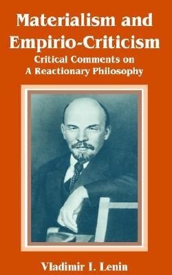 Materialism and Empirio-Criticism: Critical Comments on A Reactionary Philosophy