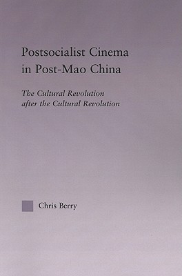 Postsocialist Cinema in Post-Mao China: The Cultural Revolution After the Cultural Revolution
