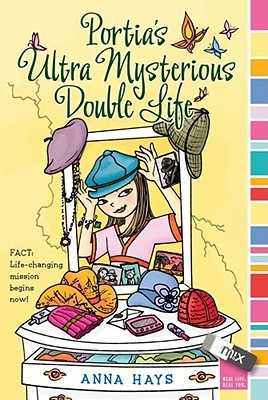 Portia's Ultra Mysterious Double Life by Anna Hays